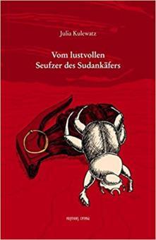 Julia Kulewatz - Vom lustvollen Seufzer des Sudankäfers