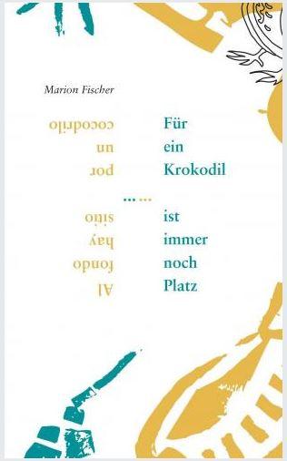 Marion Fischer - Für ein Krokodil ist immer noch Platz