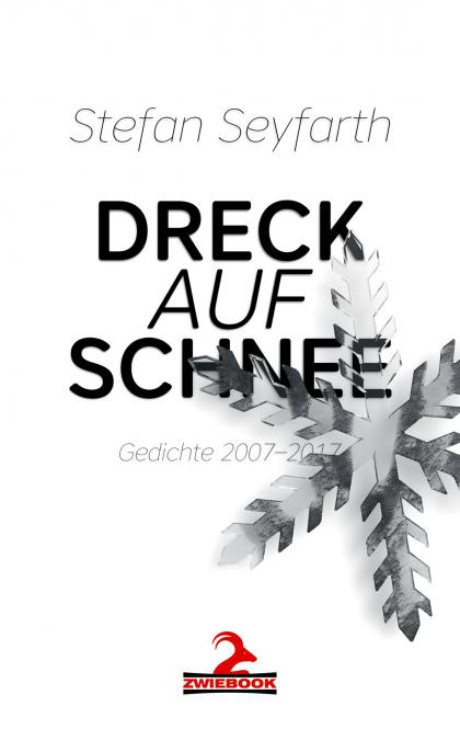 Stefan Seyfarth - Dreck auf Schnee (Gedichte 2007 - 2017)