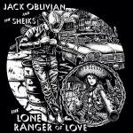 Jack Oblivian & The Sheiks - The Lone Ranger Of Love LP+DL