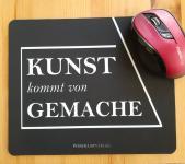 """""""Kunst kommt von Gemache"""" Textil-Mousepad"""